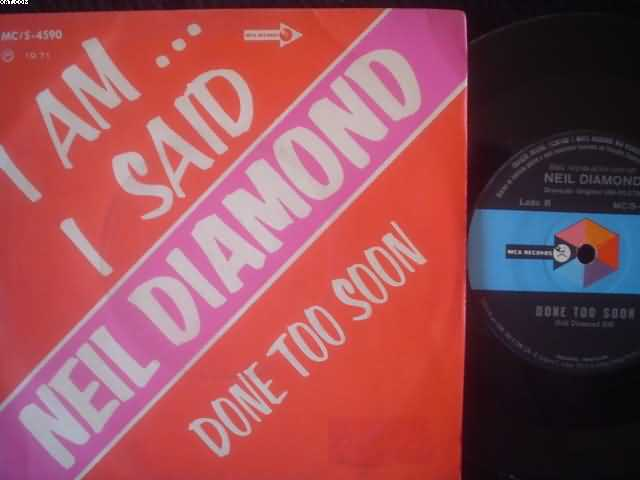 NEIL DIAMOND - I Am I Said-done Too Soon